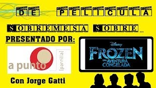DE PELÍCULA - Sobremesa sobre: FROZEN: Una aventura congelada - comentario / critica con Jorge Gatti
