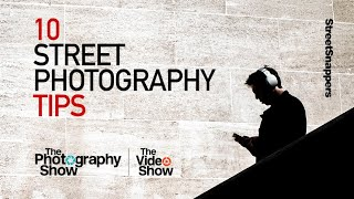 10 Street Photography Tips - The Photography Show 2020