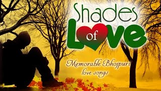 Bhojpuri Love Songs Collection  - Shades Of Love - Bhojpuri Hot Love Songs - BhojpuriHits