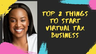 Top 2 Things You Need Before Starting Your Virtual Tax Preparation Business