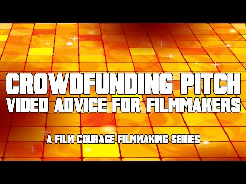 Crowdfunding Pitch Video Advice For Filmmakers & Other Artists