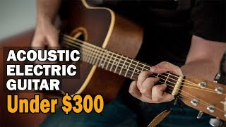 05 Best Acoustic Electric Guitar under $300 2019 | Acoustic Electric Guitars for 300