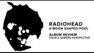 radiohead a moon shaped pool album review