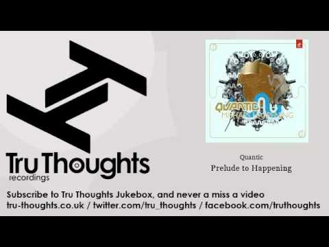 Quantic - Prelude to Happening - Tru Thoughts Jukebox
