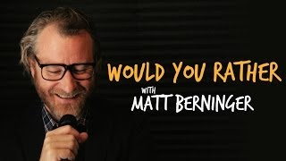 Would You Rather: Matt Berninger