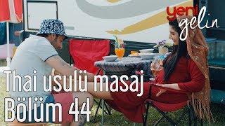 Yeni Gelin 44. Bölüm - Thai Usulü Masaj