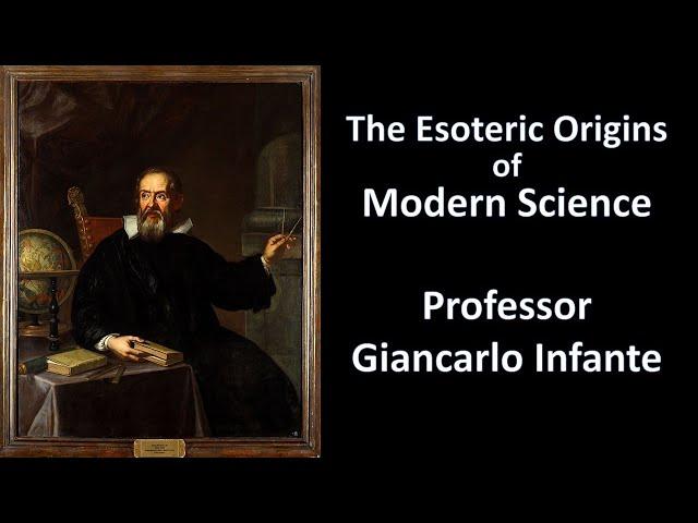 The Esoteric Origins of Modern Science - Professor Giancarlo Infante