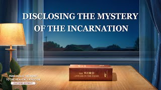 "Gospel Movie Extract 3 From ""Perilous Is the Road to the Heavenly Kingdom"": Disclosing the Mystery of the Incarnation"