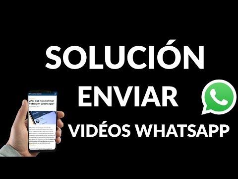 ¿Por qué NO se Envían Vídeos en WhatsApp?