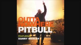 Outta Nowhere - Pitbull ft. Danny Mercer