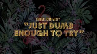 "Father John Misty - ""Just Dumb Enough to Try"" [Official Audio]"
