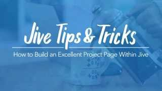 Tips & Tricks Episode 1: How to Build an Excellent Project Page within Jive