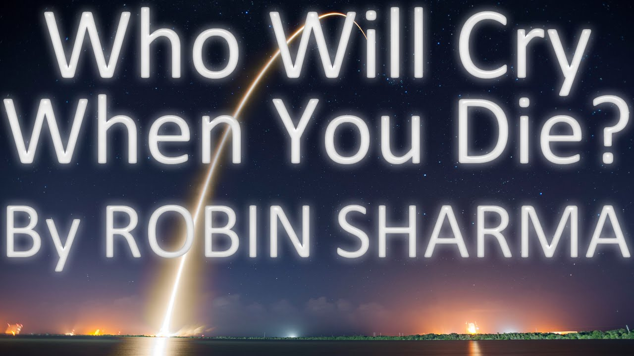 Who Will Cry When You Die By Robin Sharma 7 Lessons 06 Youtube