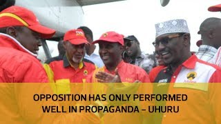 Opposition has only performed well in propaganda - Uhuru