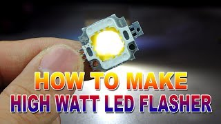 How to Make an Easy Cheap High Watt LED Flasher at Home