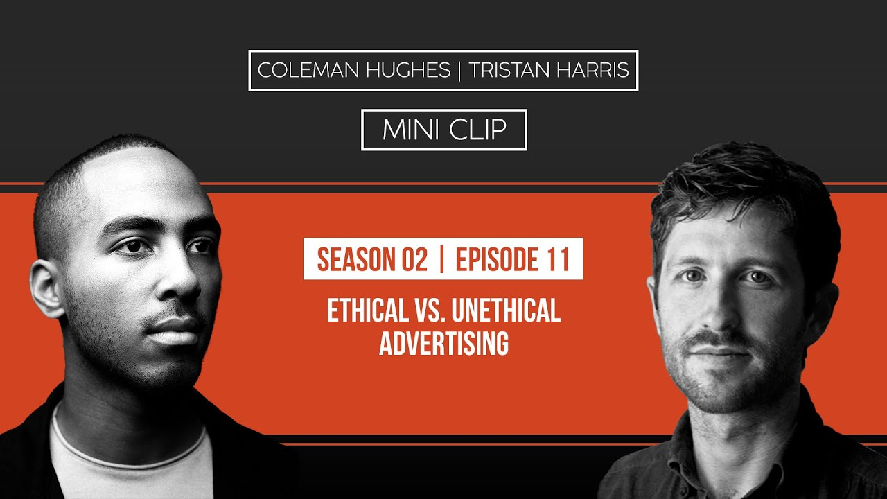 Coleman Hughes on Ethical vs Unethical Advertising with Tristan Harris
