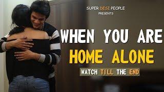 Super Desi People - | When You Are HOME ALONE