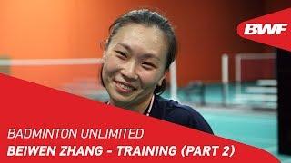Badminton Unlimited 2019 | Beiwen Zhang - Training Ground (Part 2) | BWF 2019