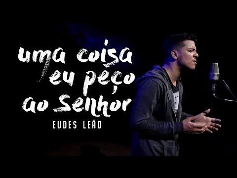 Eudes Leão - Uma coisa peço ao Senhor (Jason Ingram / Matt Maher / Chris Tomlin)