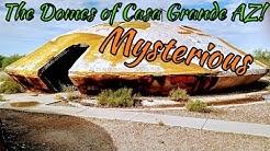 #120 The Mysterious Domes of Casa Grande AZ!