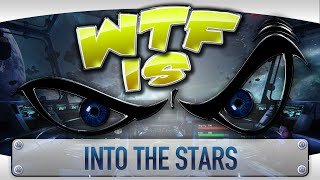 WTF Is... - Into The Stars ?