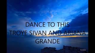 LYRICS DANCE TO THIS//TROYE SIVAN AND ARIANA GRANDE