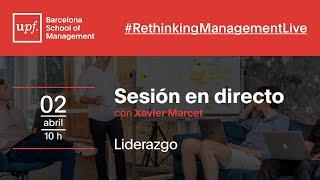 MODELOS de LIDERAZGO con XAVIER MARCET | Rethinking Management Live | UPF-BSM