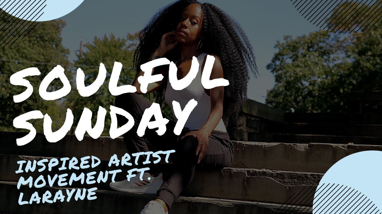 Inspired Artists Movement | Soulful Sunday with Larayne
