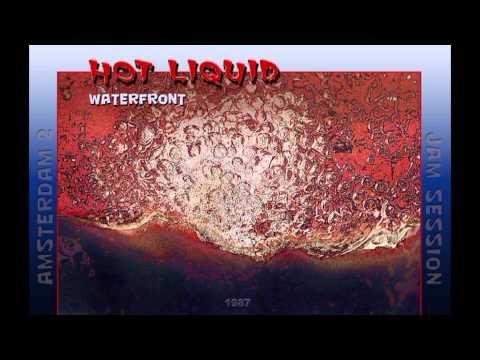 Hot Liquid - Waterfront