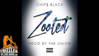 Chip$ Black - Zooted (Prod. The Union) [Thizzler.com]
