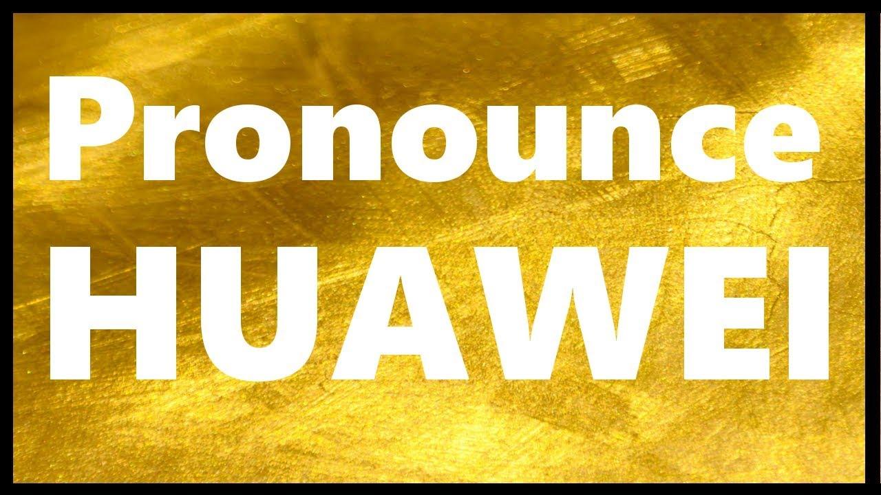 How to Pronounce HUAWEI  Correct Pronunciation