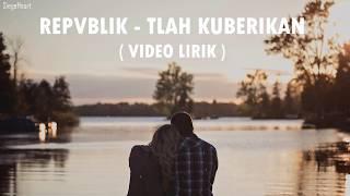 Repvblik - Tlah Kuberikan (Video Lirik)