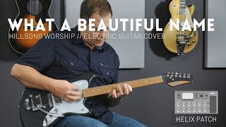 What A Beautiful Name   Hillsong Worship   Electric guitar cover and Line 6 Helix Patch update
