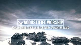 I Could Sing of Your Love Forever - HIllsong (Samantha Sams acoustic cover)