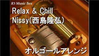 Gambar cover Relax & Chill/Nissy(西島隆弘)【オルゴール】