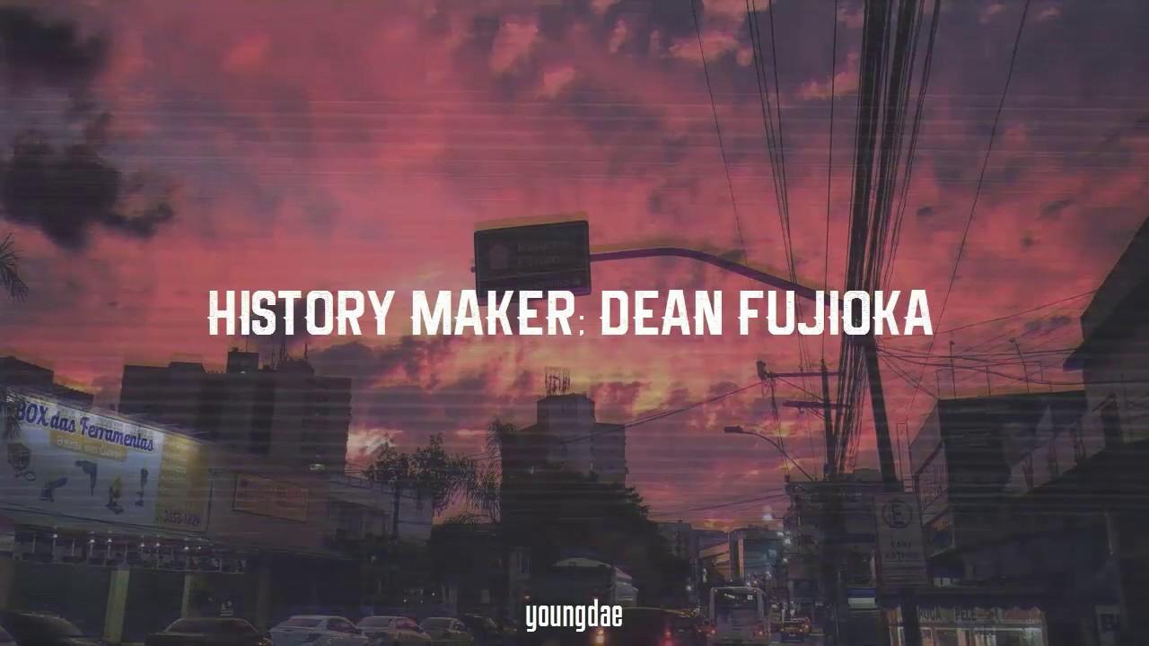 dean fujioka full History maker