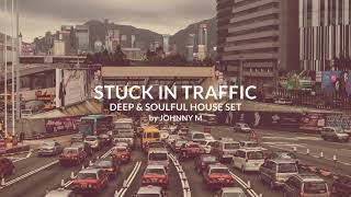 Stuck In Traffic | Deep House Set | 2019 Mixed By Johnny M