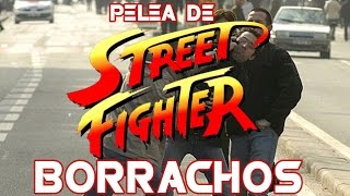 PELEA DE BORRACHOS - STREET FIGHTER.