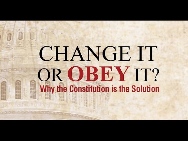 Change It or Obey It? — Why the Constitution is the Solution (2016)
