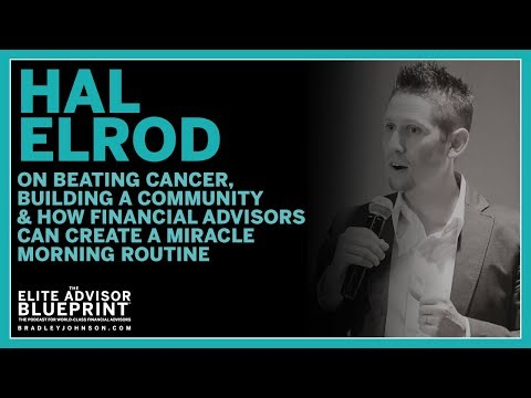 Hal Elrod Beating Cancer, Building Community & How Financial Advisors Create Miracle Morning Routine