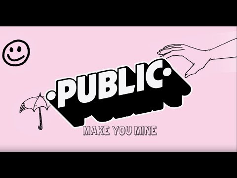 PUBLIC - Make You Mine (Official Lyric Video)
