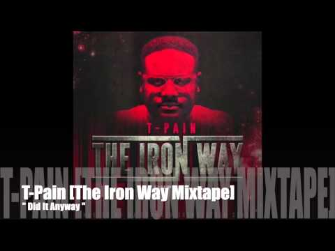 Did It Anyway - T-Pain [The Iron Way]