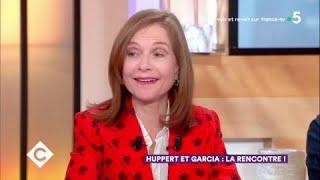 Huppert et Garcia : la rencontre ! - C à Vous - 26/03/2018