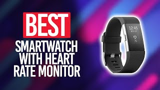 Best Smartwatch with Heart Rate Monitor in 2021 [Top 5 Picks Reviewed]