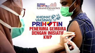 Vaksin Rumah Prihatin@Grand Seasons: Penerima gembira dengan inisiatif KWP - Mudah, cepat, selesa