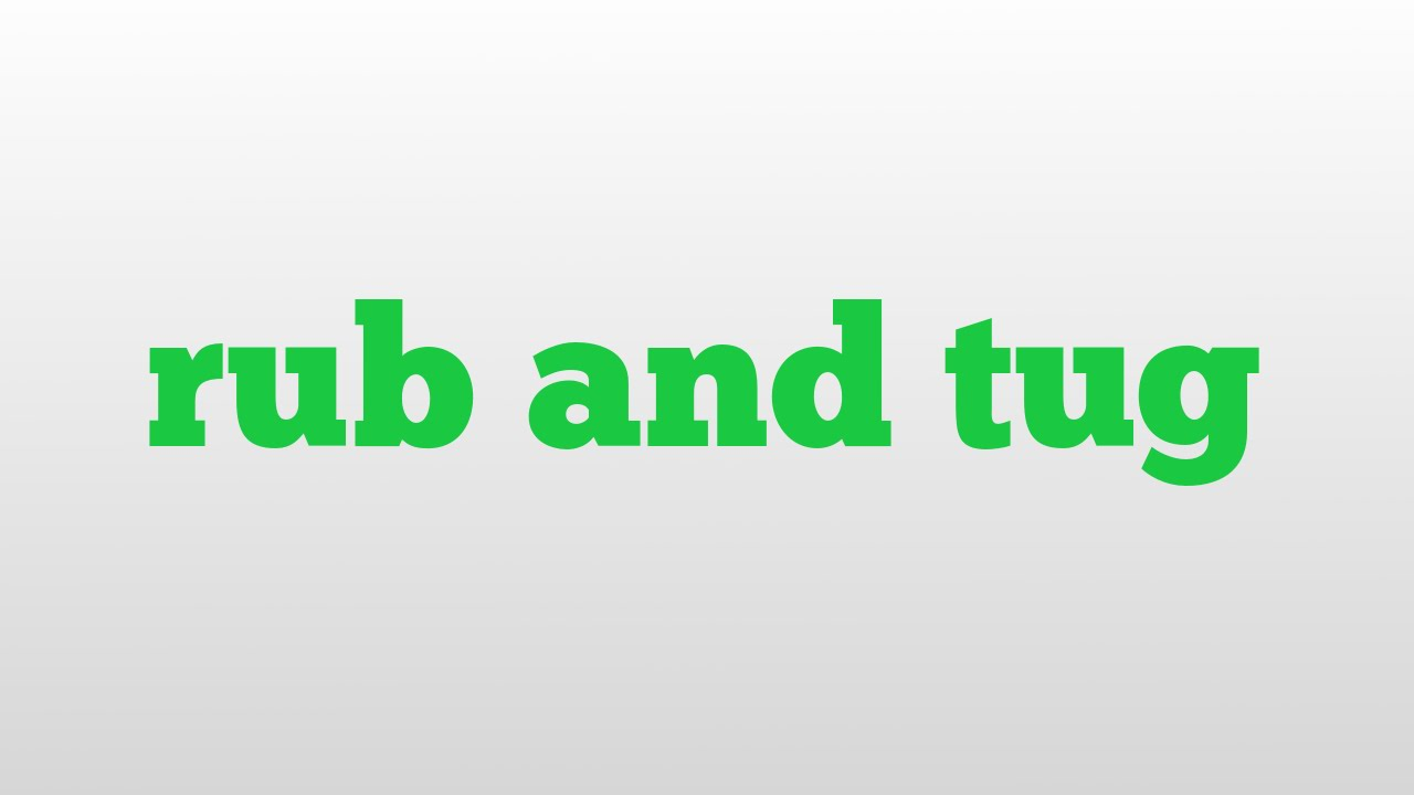 rub and tug meaning and pronunciation