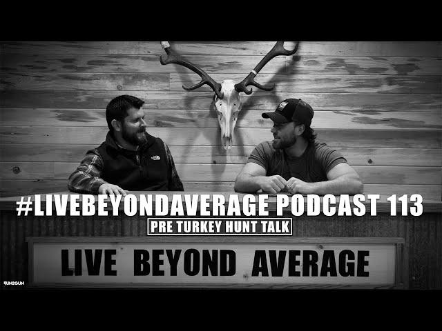 #LiveBeyondAverage Podcast 113    Pre Turkey Hunt Talk