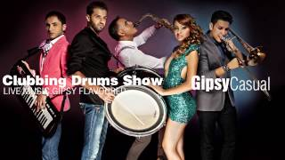 Gipsy Casual - Clubbing Drums Show [Official Audio] New 2013