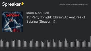 TV Party Tonight: Chilling Adventures of Sabrina (Season 1)