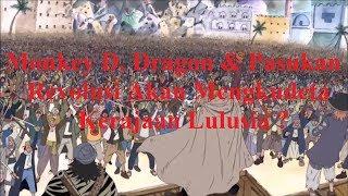 Monkey D. Dragon & Pasukan Revolusi Akan Mengkudeta Kerajaan Lulusia ?